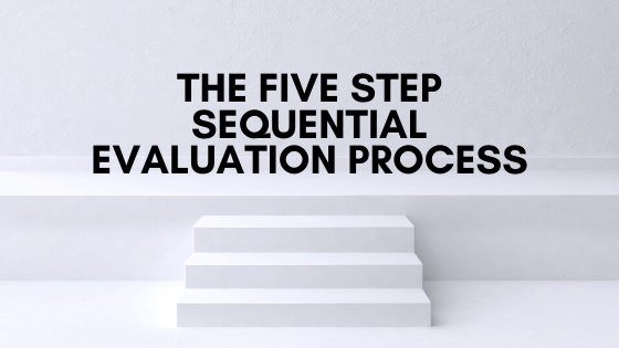 The Five Step Sequential Evaluation Process