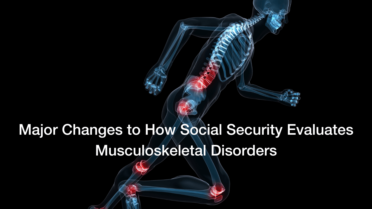 Major Changes to How Social Security Evaluates Musculoskeletal Disorders